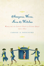 Amazons, Wives, Nuns, and Witches