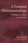 A Feminist Ethnomusicology: Writings on Music and Gender