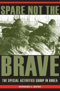 Spare Not the Brave: The Special Activities Group in Korea
