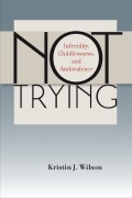 Not Trying: Infertility, Childlessness, and Ambivalence