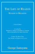 The Life of Reason or The Phases of Human Progress: Reason in Religion, Volume VII, Book Three