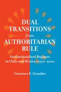 Dual Transitions from Authoritarian Rule: Institutionalized Regimes in Chile and Mexico, 1970–2000