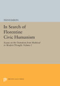 In Search of Florentine Civic Humanism: Essays on the Transition from Medieval to Modern Thought. Volume 1