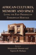 African Cultures, Memory and Space. Living the Past Presence in Zimbabwean Heritage: Living the Past Presence in Zimbabwean Heritage