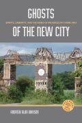 Ghosts of the New City: Spirits, Urbanity, and the Ruins of Progress in Chiang Mai
