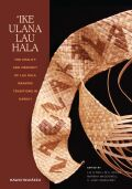 'Ike Ulana Lau Hala: The Vitality and Vibrancy of Lau Hala Weaving Traditions in Hawai'i
