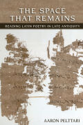 The Space that Remains: Reading of Latin Poetry in Late Antiquity