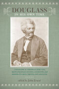 Douglass in His Own Time: A Biographical Chronicle of His Life, Drawn from Recollections, Interviews, and Memoirs by Family, Friends, and Associates