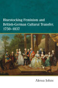 Bluestocking Feminism and British-German Cultural Transfer, 1750-1837 Cover