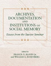 Archives, Documentation, and Institutions of Social Memory