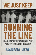 We Just Keep Running the Line: Black Southern Women and the Poultry Processing Industry