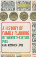 A History of Family Planning in Twentieth-Century Peru