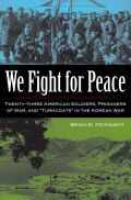 "We Fight for Peace: Twenty-three American Soldiers, Prisoner of War, and ""Turncoats"" in the Korean War"