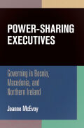 Power-Sharing Executives: Governing in Bosnia, Macedonia, and Northern Ireland