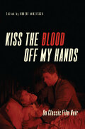 Kiss the Blood Off My Hands: On Classic Film Noir
