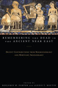 Remembering the Dead in the Ancient Near East: Recent Contributions from Bioarchaeology and Mortuary Archaeology