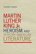 Martin Luther King Jr., Heroism, and African American Literature
