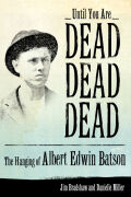 Until You Are Dead, Dead, Dead: The Hanging of Albert Edwin Batson