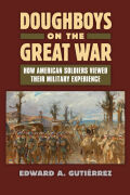 Doughboys on the Great War: How American Soldiers Viewed Their Military Experience