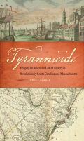 Tyrannicide: Forging an American Law of Slavery in Revolutionary South Carolina and Massachusetts