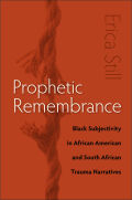 Prophetic Remembrance: Black Subjectivity in African American and South African Trauma Narratives