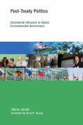 Post-Treaty Politics: Secretariat Influence in Global Environmental Governance