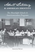 Adult Literacy and American Identity: The Moonlight Schools and Americanization Programs