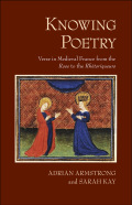 "Knowing Poetry: Verse in Medieval France from the ""Rose"" to the ""Rhétoriqueurs"""