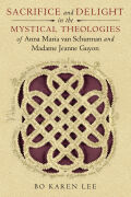 Sacrifice and Delight in the Mystical Theologies of Anna Maria van Schurman and Madame Jeanne Guyon Cover