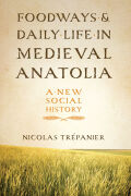 Foodways and Daily Life in Medieval Anatolia Cover