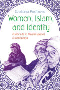 Women, Islam, and Identity: Public Life in Private Spaces in Uzbekistan