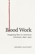 Blood Work: Imagining Race in American Literature, 1890--1940