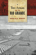 Two Armies on the Rio Grande: The First Campaign of the US-Mexican War