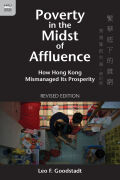 Poverty in the Midst of Affluence: How Hong Kong Mismanaged Its Prosperity, Revised Edition