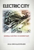 Electric City: General Electric in Schenectady