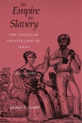 An Empire for Slavery: The Peculiar Institution in Texas, 1821--1865