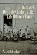 Orphans and Destitute Children in the Late Ottoman Empire Cover