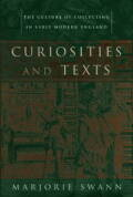 Curiosities and Texts: The Culture of Collecting in Early Modern England