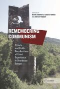Remembering Communism: Private and Public Recollections of Lived Experience in Southeast Europe