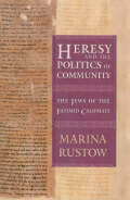 Heresy and the Politics of Community: The Jews of the Fatimid Caliphate