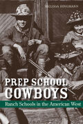 Prep School Cowboys: Ranch Schools in the American West