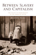 Between Slavery and Capitalism: The Legacy of Emancipation in the American South