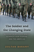 The Soldier and the Changing State: Building Democratic Armies in Africa, Asia, Europe, and the Americas