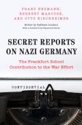 Secret Reports on Nazi Germany: The Frankfurt School Contribution to the War Effort