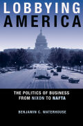 Lobbying America: The Politics of Business from Nixon to NAFTA
