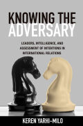 Knowing the Adversary: Leaders, Intelligence, and Assessment of Intentions in International Relations