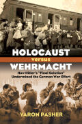 "Holocaust versus Wehrmacht: How Hitler's ""Final Solution"" Undermined the German War Effort"
