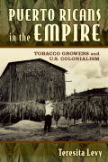 Puerto Ricans in the Empire: Tobacco Growers and U.S. Colonialism