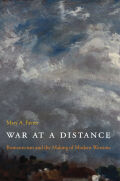 War at a Distance: Romanticism and the Making of Modern Wartime