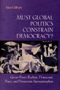 Must Global Politics Constrain Democracy?: Great-Power Realism, Democratic Peace, and Democratic Internationalism